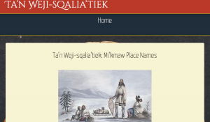 Ta'n Weji-sqalia'tiek: Mi'kmaw Place Names Digital Atlas is available at www.mikmawplacenames.ca.